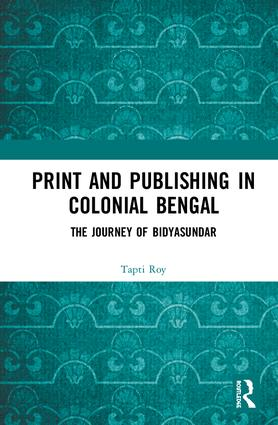 Print and Publishing in Colonial Bengal: The Journey of Bidyasundar book cover
