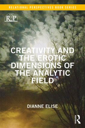 Creativity and the Erotic Dimensions of the Analytic Field: 1st Edition (Paperback) book cover