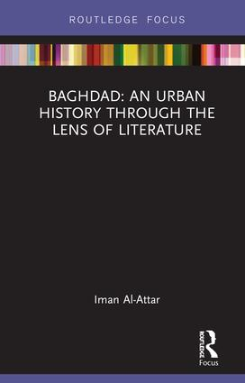Baghdad: An Urban History through the Lens of Literature: 1st Edition (e-Book) book cover
