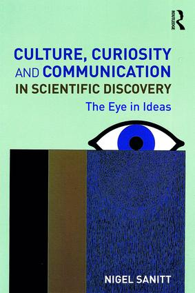 Culture, Curiosity and Communication in Scientific Discovery: The Eye in Ideas book cover