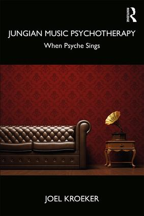 Jungian Music Psychotherapy: When Psyche Sings, 1st Edition (Paperback) book cover