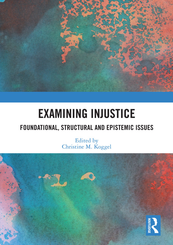 Examining Injustice: Foundational, Structural and Epistemic Issues, 1st Edition (Hardback) book cover