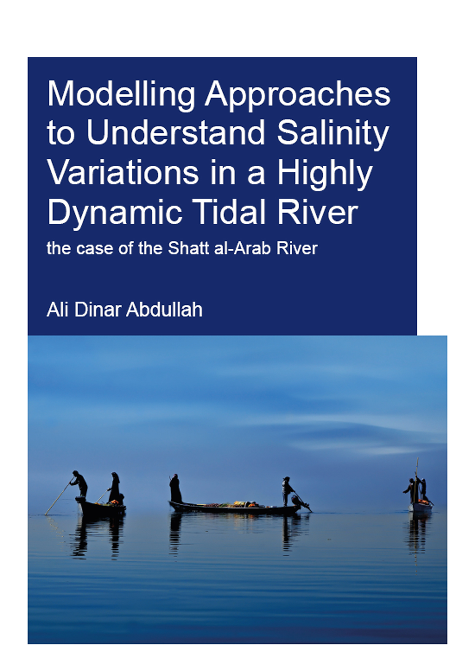 Modelling Approaches to Understand Salinity Variations in a Highly Dynamic Tidal River: The Case of the Shatt al-Arab River book cover