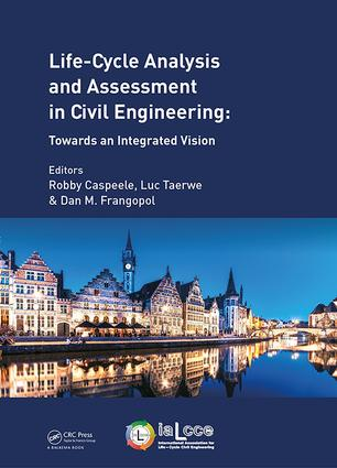 Life Cycle Analysis and Assessment in Civil Engineering: Towards an Integrated Vision: Proceedings of the Sixth International Symposium on Life-Cycle Civil Engineering (IALCCE 2018), 28-31 October 2018, Ghent, Belgium, 1st Edition (Hardback) book cover
