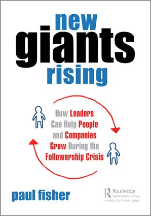 New Giants Rising: How Leaders Can Help People and Companies Grow During the Followership Crisis, 1st Edition (Paperback) book cover