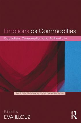 Emotions as Commodities: Capitalism, Consumption and Authenticity, 1st Edition (Hardback) book cover