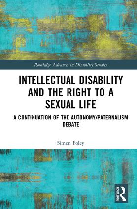 Intellectual Disability and the Right to a Sexual Life: A Continuation of the Autonomy/Paternalism Debate book cover