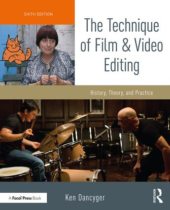 The Technique of Film and Video Editing: History, Theory, and Practice, 6th Edition (Paperback) book cover