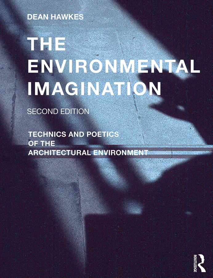 The Environmental Imagination: Technics and Poetics of the Architectural Environment book cover