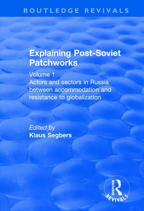 Explaining Post-Soviet Patchworks: Volume 1: Actors and Sectors in Russia Between Accommodation and Resistance to Globalization book cover