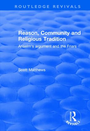 Reason, Community and Religious Tradition: Anselm's Argument and the Friars book cover
