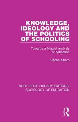 Knowledge, Ideology and the Politics of Schooling: Towards a Marxist analysis of education book cover