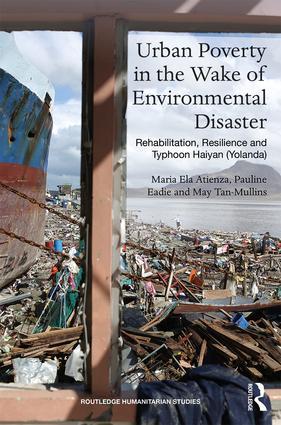 Urban Poverty in the Wake of Environmental Disaster: Rehabilitation, Resilience and Typhoon Haiyan (Yolanda), 1st Edition (Hardback) book cover