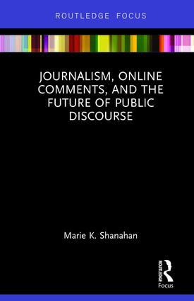 Journalism, Online Comments, and the Future of Public Discourse: 1st Edition (Hardback) book cover