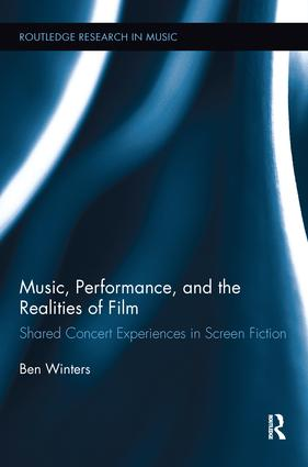 Music, Performance, and the Realities of Film: Shared Concert Experiences in Screen Fiction, 1st Edition (Paperback) book cover