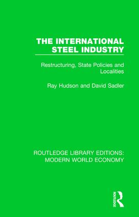 The International Steel Industry: Restructuring, State Policies and Localities book cover
