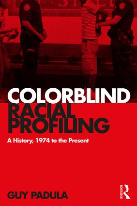 Colorblind Racial Profiling: A History, 1974 to the Present book cover