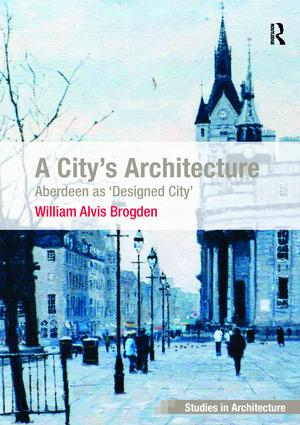 A City's Architecture: Aberdeen as 'Designed City', 1st Edition (Paperback) book cover