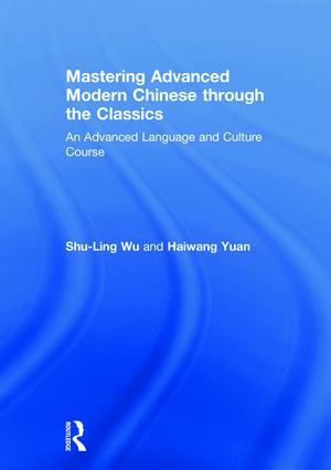 Mastering Advanced Modern Chinese through the Classics: An Advanced Language and Culture Course (Hardback) book cover