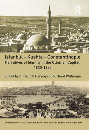Istanbul - Kushta - Constantinople: Narratives of Identity in the Ottoman Capital, 1830-1930, 1st Edition (Hardback) book cover