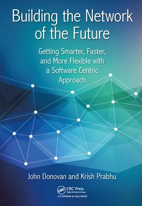 Building the Network of the Future: Getting Smarter, Faster, and More Flexible with a Software Centric Approach book cover