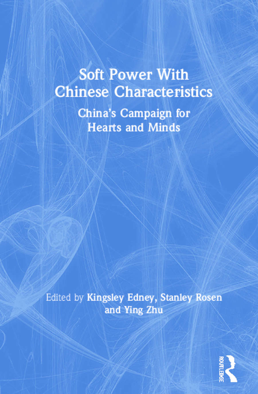 Soft Power With Chinese Characteristics: China's Campaign for Hearts and Minds book cover