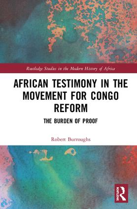 African Testimony in the Movement for Congo Reform: The Burden of Proof, 1st Edition (Hardback) book cover