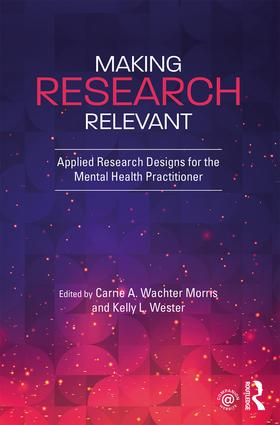 Making Research Relevant: Applied Research Designs for the Mental Health Practitioner, 1st Edition (Hardback) book cover