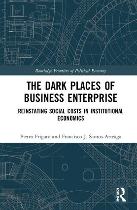 The Dark Places of Business Enterprise: Reinstating Social Costs in Institutional Economics book cover