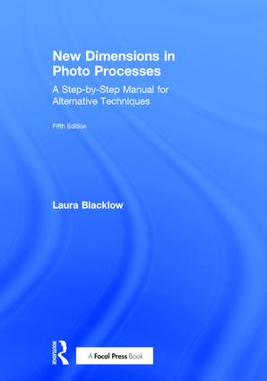 New Dimensions in Photo Processes: A Step-by-Step Manual for Alternative Techniques, 5th Edition (Hardback) book cover