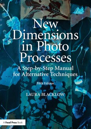 New Dimensions in Photo Processes: A Step-by-Step Manual for Alternative Techniques book cover
