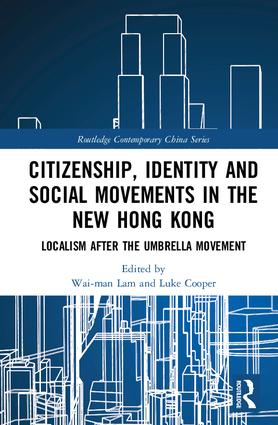 Citizenship, Identity and Social Movements in the New Hong Kong: Localism after the Umbrella Movement, 1st Edition (Hardback) book cover