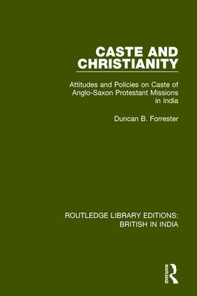 Caste and Christianity: Attitudes and Policies on Caste of Anglo-Saxon Protestant Missions in India book cover
