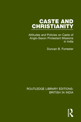 Caste and Christianity: Attitudes and Policies on Caste of Anglo-Saxon Protestant Missions in India, 1st Edition (Paperback) book cover