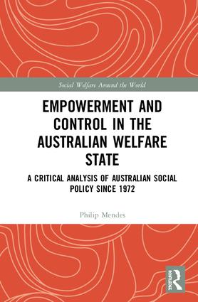 Empowerment and Control in the Australian Welfare State: A Critical Analysis of Australian Social Policy Since 1972 book cover