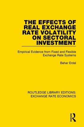 The Effects of Real Exchange Rate Volatility on Sectoral Investment: Empirical Evidence from Fixed and Flexible Exchange Rate Systems, 1st Edition (Paperback) book cover