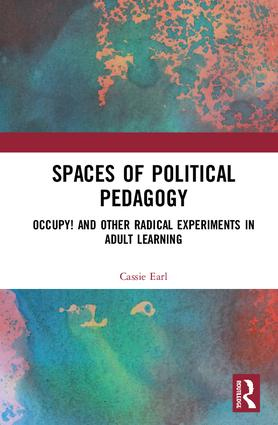 Spaces of Political Pedagogy: Occupy! and other radical experiments in adult learning, 1st Edition (Hardback) book cover