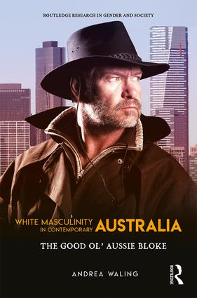 White Masculinity in Contemporary Australia: The Good Ol' Aussie Bloke book cover