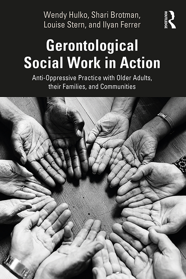 Gerontological Social Work in Action: Anti-Oppressive Practice with Older Adults, their Families, and Communities book cover
