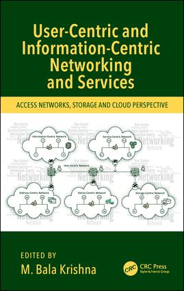 User-Centric and Information-Centric Networking and Services: Access Networks, Storage and Cloud Perspective, 1st Edition (Hardback) book cover