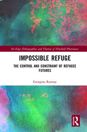 Impossible Refuge: The Control and Constraint of Refugee Futures book cover