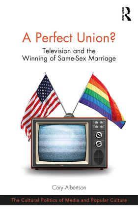 A Perfect Union?: Television and the Winning of Same-Sex Marriage, 1st Edition (Hardback) book cover