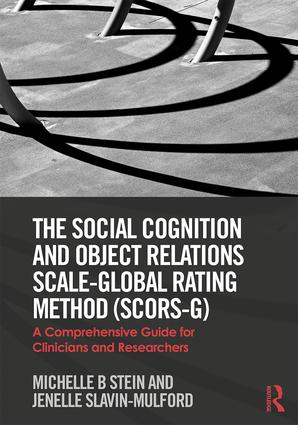 The Social Cognition and Object Relations Scale-Global Rating Method (SCORS-G): A comprehensive guide for clinicians and researchers book cover