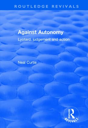 Against Autonomy: Lyotard, Judgement and Action book cover