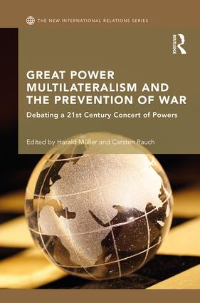 Great Power Multilateralism and the Prevention of War: Debating a 21st Century Concert of Powers (Hardback) book cover