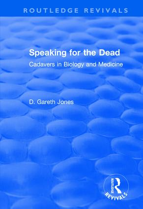 Speaking for the Dead: Cadavers in Biology and Medicine: Cadavers in Biology and Medicine, 1st Edition (Hardback) book cover