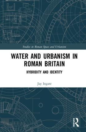 Water and Urbanism in Roman Britain: Hybridity and Identity book cover