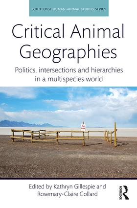 Critical Animal Geographies: Politics, intersections and hierarchies in a multispecies world book cover