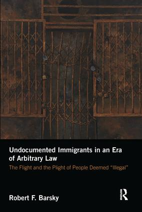 Undocumented Immigrants in an Era of Arbitrary Law: The Flight and the Plight of People Deemed 'Illegal' book cover