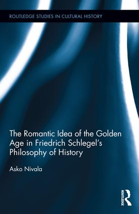 The Romantic Idea of the Golden Age in Friedrich Schlegel's Philosophy of History book cover